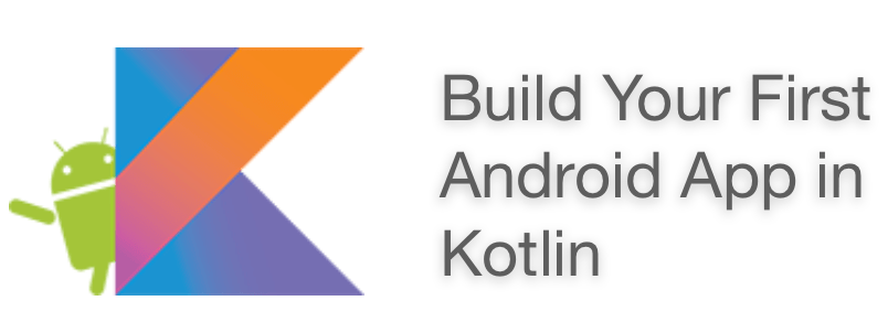 Build Your First Android App in Kotlin Tutorial in Android Studio