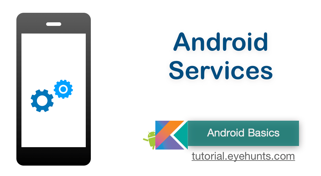 Android Services, Types of Services , Service lifecycle and Examples
