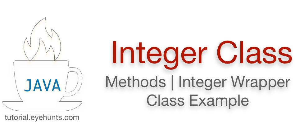 Java Integer Class Methods Integer Wrapper Class Example