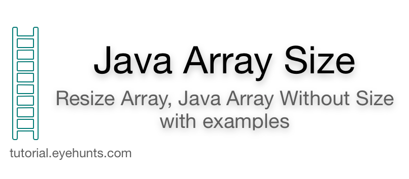 Java Array Size Resize Array, Java Array Without Size with examples