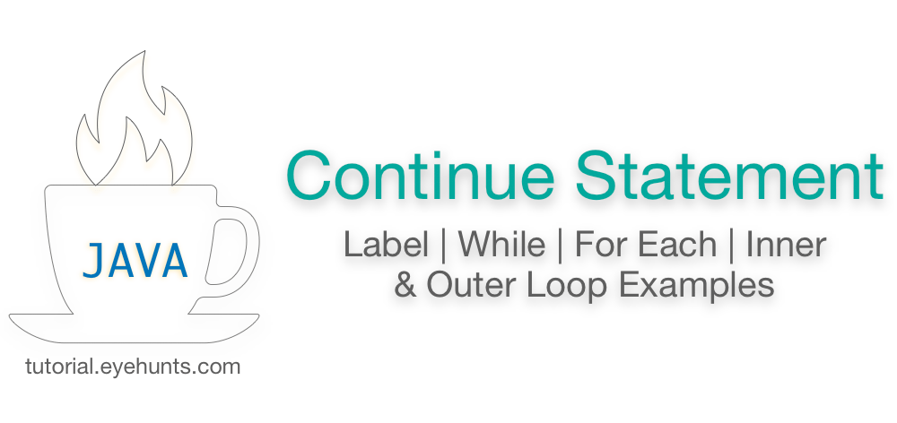 Java Continue Statement or Label in While, For Loop, Outer Loop Examples