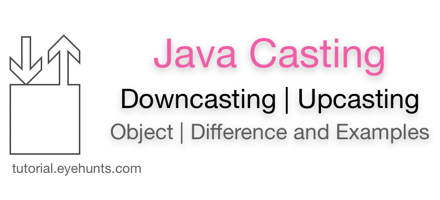 Java Downcasting Java Upcasting Difference and Examples casting