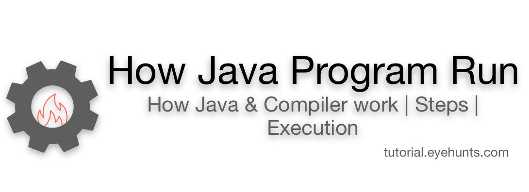 How Java Program Run, Java Works & Compiler work