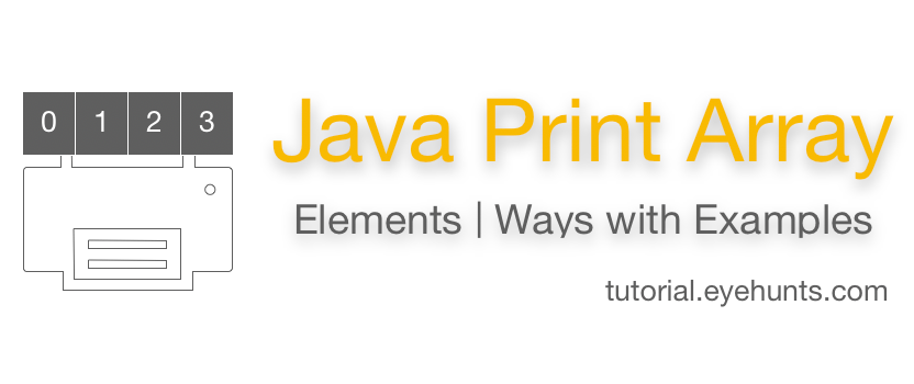 Java Print Array Elements, Ways with Simple examples