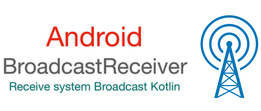 Android BroadcastReceiver and Receive system Broadcast example Kotlin