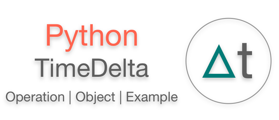 Python timedelta | Difference between Date, Time or DateTime